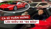 Xe 16 tỷ chưa sửa xong, mừng tuyển Việt Nam, Tuấn Hưng lôi siêu xe 25 tỷ ra đi bão