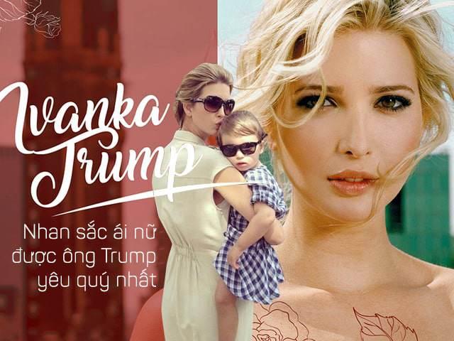 Nhan sắc Ái nữ được ông Trump yêu quý nhất: Mẹ 3 con xinh đẹp, quyền lực vạn người mê