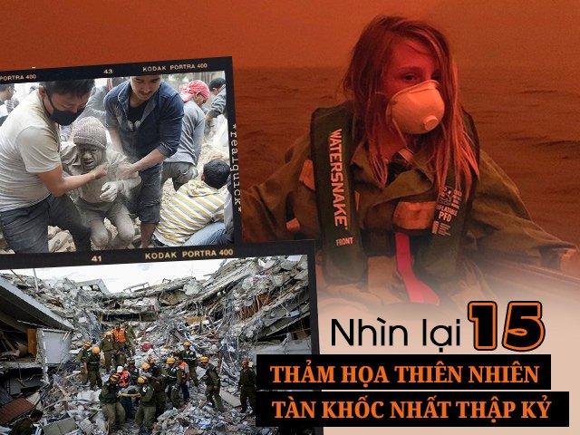Nhìn lại 15 thảm họa thiên nhiên tàn khốc nhất thập kỷ qua: Một thập kỷ đầy đau thương