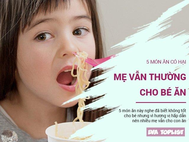 Biết là có hại nhưng nhiều mẹ vẫn hay cho bé ăn 5 món ăn này vì ngon miệng