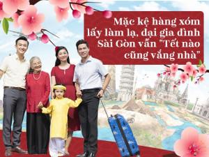 Mặc kệ hàng xóm lấy làm lạ, đại gia đình Sài Gòn vẫn chọn Tết nào cũng vắng nhà