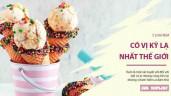 5 loại kem có vị kỳ lạ nhất thế giới, không phải ai cũng đủ can đảm để ăn thử