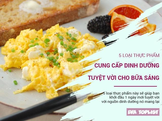 5 loại thực phẩm là nguồn dinh dưỡng tuyệt vời cho bữa sáng