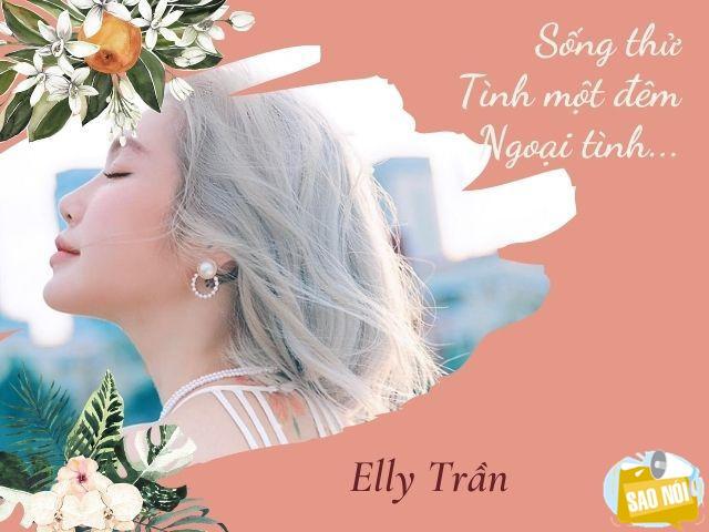 Phát ngôn đáng tranh luận của Elly Trần về sống thử, tình một đêm, tuesday và đàn ông ngoại tình
