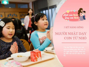 5 kỹ năng sống trẻ em Nhật học từ nhỏ tưởng chừng như tàn nhẫn, nhưng rất đáng học hỏi