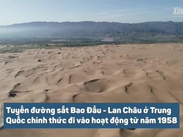 Cận cảnh tuyến đường sắt xuyên sa mạc dài gần 1.000km tại Trung Quốc