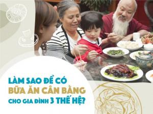 Làm sao để có bữa ăn cân bằng cho gia đình 3 thế hệ?