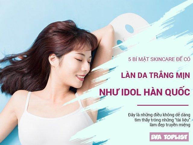 5 bí mật dưỡng da Hàn Quốc giúp bạn sợ hữu làn da trắng mịn như idol
